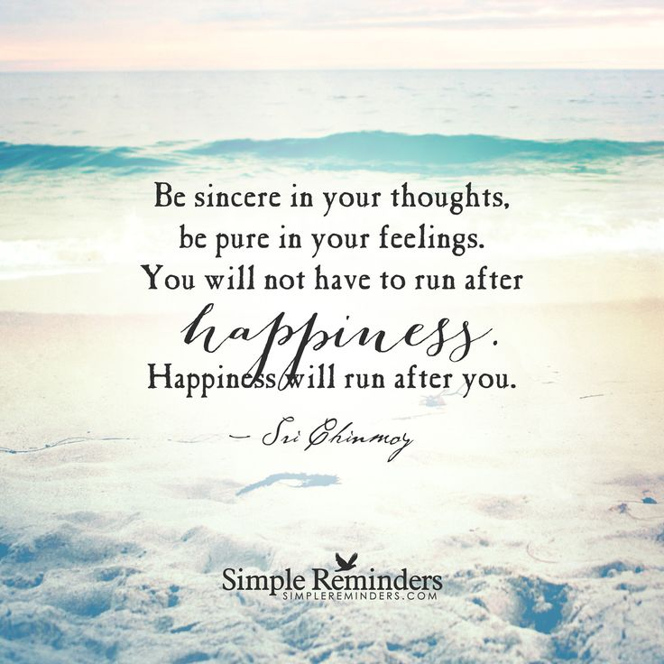 Be sincere in your thoughts, be pure in your feelings. You ...