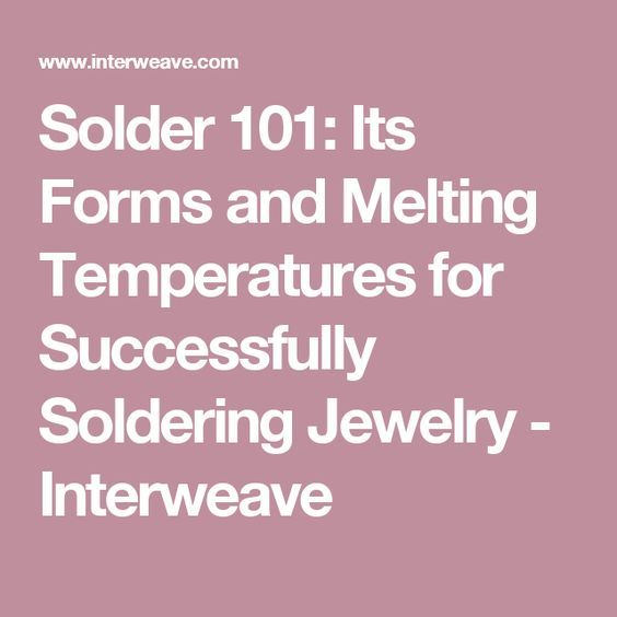 Solder 101: Its Forms and Melting Temperatures for Successfully Soldering Jewelry - Interweave