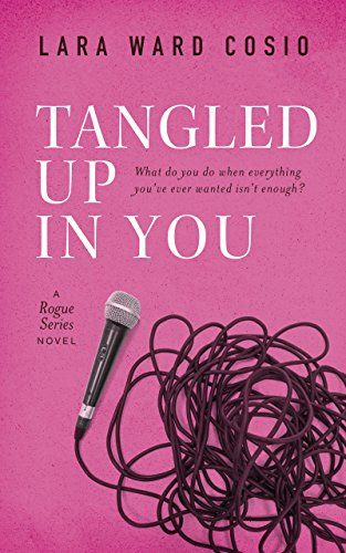 Tome Tender: Tangled Up In You by Lara Ward Cosio (Rogue Series, #1)