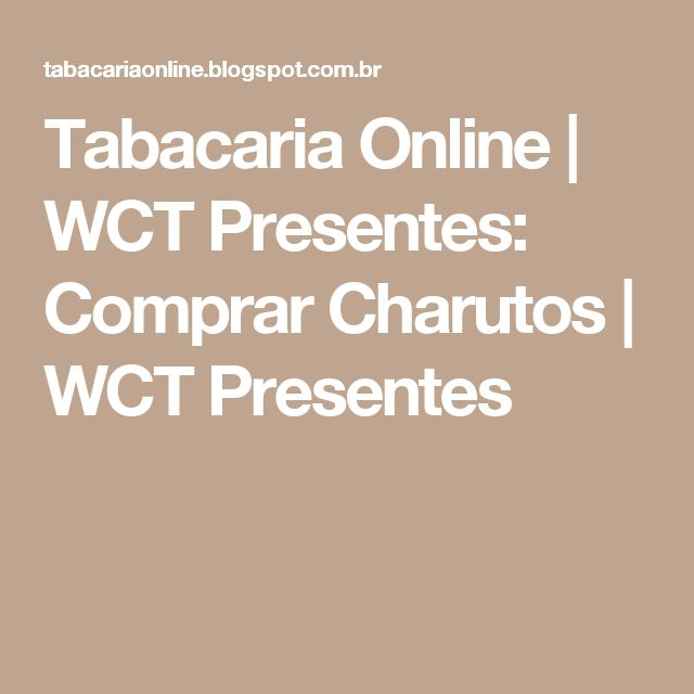 Tabacaria Online | WCT Presentes: Comprar Charutos | WCT Presentes