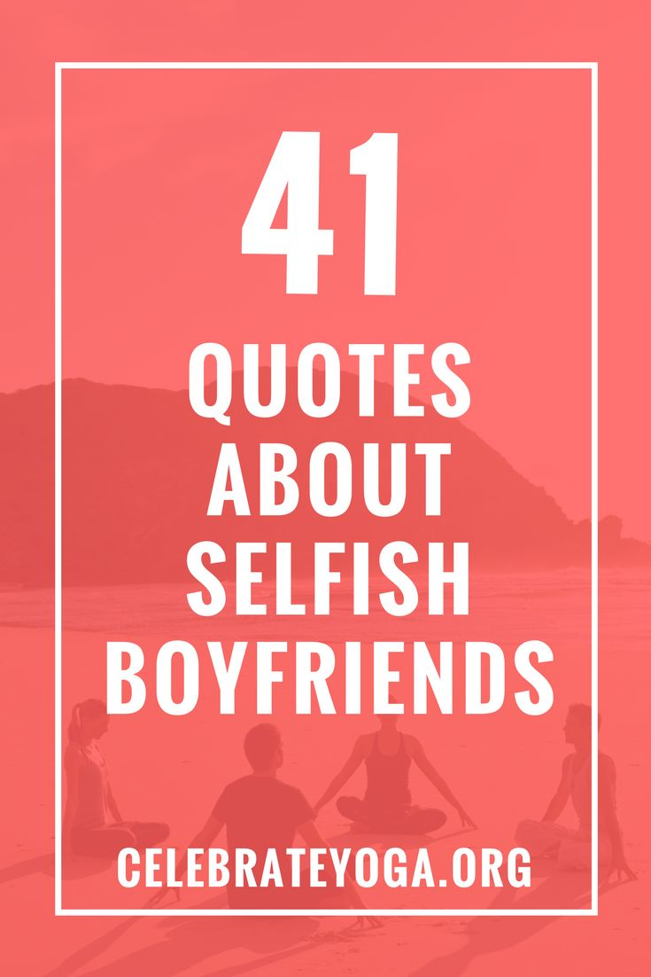 41 Quotes About Selfish Boyfriends