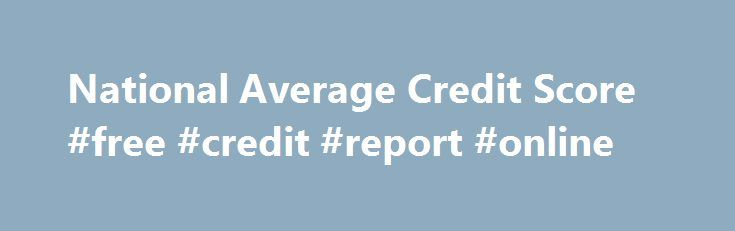 National Average Credit Score #free #credit #report #online http://credit-loan.nef2.com/national-average-credit-score-free-credit-report-online/  #what are credit scores # National Average Credit Score The credit industry continues to evolve, and the latest development is the migration from the traditional FICO score to what s called VantageScore. The scale of this score varies from FICO, so the numerical value of what s considered a good score has changed too. In this article, we re going…