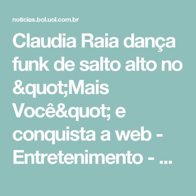 """Claudia Raia dança funk de salto alto no """"Mais Você"""" e conquista a web - Entretenimento - BOL Notícias"""