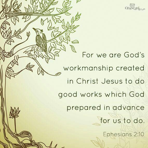 Ephesians 2:10 We each have a purpose in life!