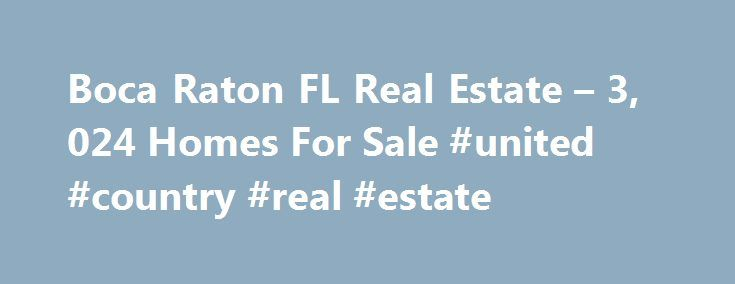 Boca Raton FL Real Estate – 3, 024 Homes For Sale #united #country #real #estate http://real-estate.nef2.com/boca-raton-fl-real-estate-3-024-homes-for-sale-united-country-real-estate/  #boca grande real estate # Boca Raton FL Real Estate Why use Zillow? Zillow helps you find the newest Boca Raton real estate listings. By analyzing information on thousands of single family homes for sale in Boca Raton, Florida and across the United States, we calculate home values (Zestimates) and the Zillow…