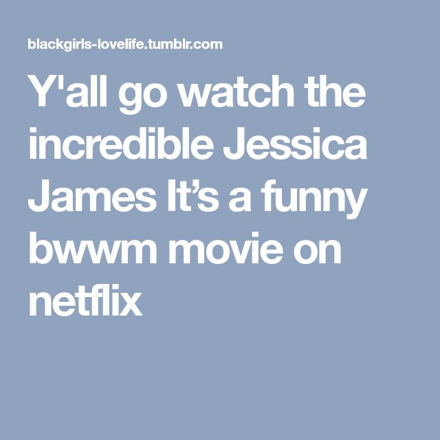 Y'all go watch the incredible Jessica James It's a funny bwwm movie on netflix