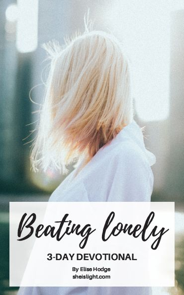 3 days to beating loneliness - Devotional for Christian women | Christian blogger | encouragement and inspiration for Christian women | She is Light | Elise Hodge | Devotionals | Christian quotes | scripture | sisterhood