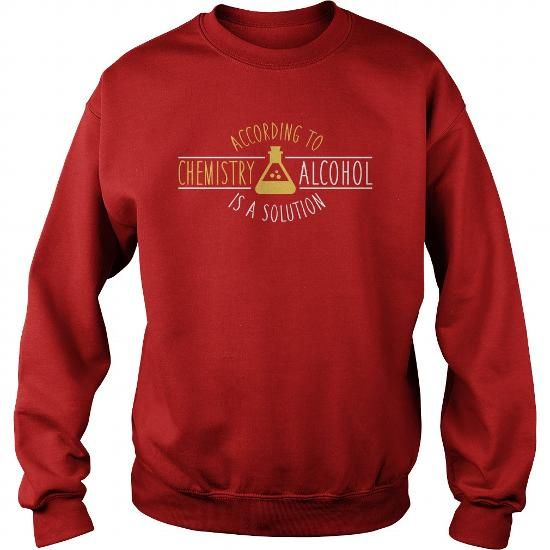 According to chemistry, alcohol is a solution T-Shirts & Hoodies Check more  at