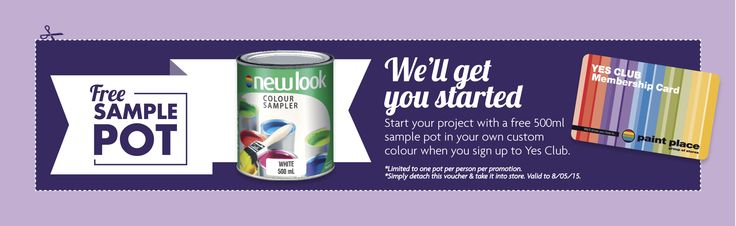 Join Paint Place's YES CLUB and receive a free 500ml NEW LOOK Paint Sample- instore only