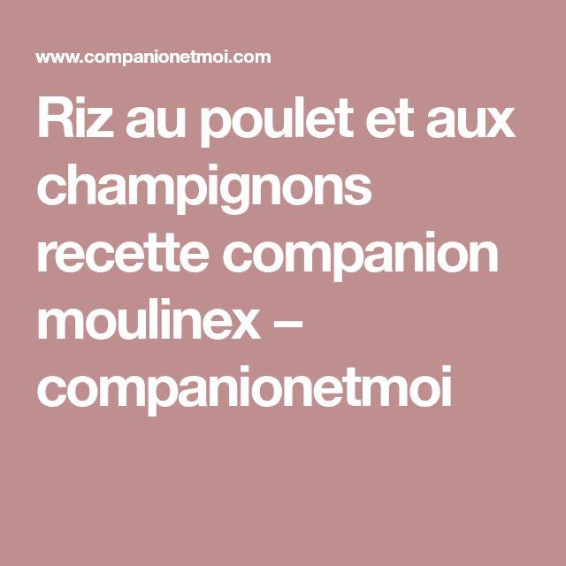 Riz au poulet et aux champignons recette companion moulinex − companionetmoi