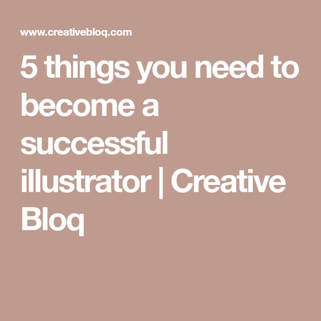 5 things you need to become a successful illustrator | Creative Bloq