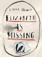 Elizabeth is Missing by Emma Healey - how do you solve a mystery when you can't remember the clues?