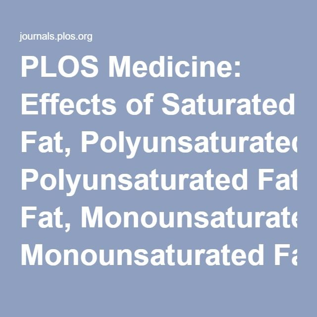 PLOS Medicine: Effects of Saturated Fat, Polyunsaturated Fat, Monounsaturated Fat, and Carbohydrate on Glucose-Insulin Homeostasis: A Systematic Review and Meta-analysis of Randomised Controlled Feeding Trials