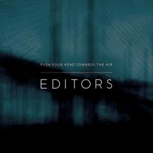Editors - Push Your Hands Towards the Air