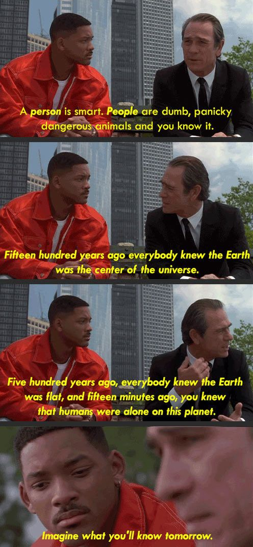 Men in Black. Not known for being an intellectual flick, but this is one of the best quotes ever.