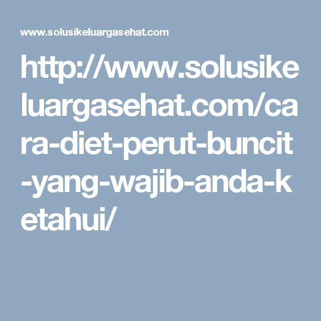 http://www.solusikeluargasehat.com/cara-diet-perut-buncit-yang-wajib-anda-ketahui/