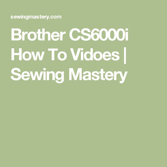 Brother CS6000i How To Vidoes | Sewing Mastery