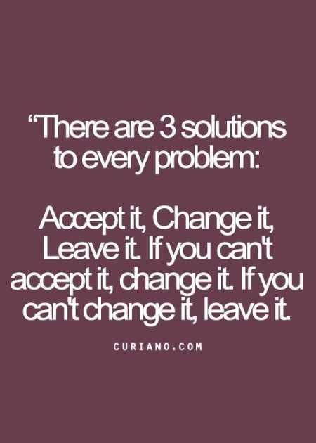 Inspirational Quotes // Accept it, Change it, Leave it.