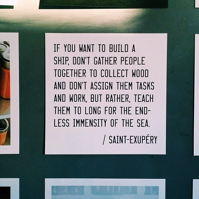 If you want to build a ship... Saint Exupéry