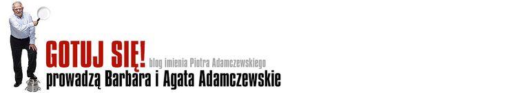 Gotuj się! | Czyli pasje kulinarne Piotra Adamczewskiego