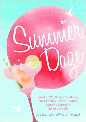 Summer Daze: Six bite-size chick lit treats by Carla Caruso, Sarah Belle, Laura Greaves, Georgina Penney, Vanessa Stubbs, Samantha Bond; self-published