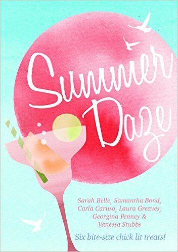 Summer Daze: Six bite-size chick lit treats by Carla Caruso, Sarah Belle, Laura Greaves, Georgina Penney, Vanessa Stubbs, Samantha Bond; self-published