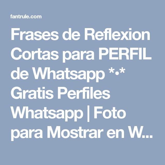 Frases de Reflexion Cortas para PERFIL de Whatsapp *•* Gratis Perfiles Whatsapp | Foto para Mostrar en Wasap