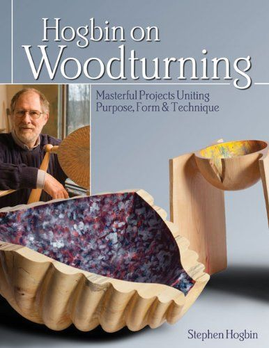 Hogbin on Woodturning: Masterful Projects Uniting Purpose, Form & Technique // Stephen Hogbin