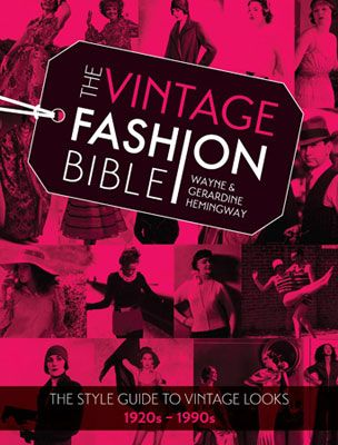 The Vintage Fashion Bible: The style guide to vintage looks 1920s -1990s by Wayne Hemingway and Gerardine Hemingway