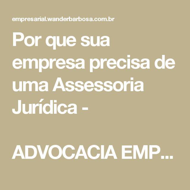 Por que sua empresa precisa de uma Assessoria Jurídica -  ADVOCACIA EMPRESARIAL