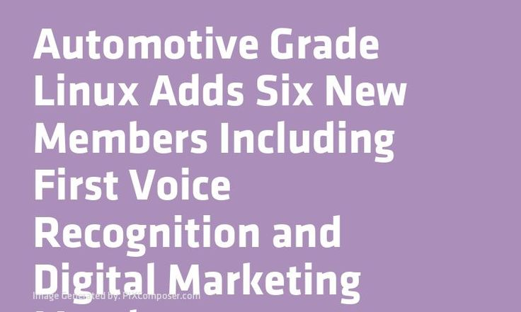 #Automotive Grade #Linux Adds Six New Members Including First Voice Recognition and Digital #Marketing Members