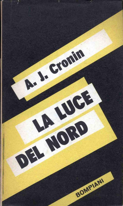 A. J. Cronin La luce del nord 1958 prima edizione, traduzione Bruno Oddera, sovracoperta di Bruno Munari, 12mo 392pp - Softcover con sovracoperta - collana UNO AL MESE
