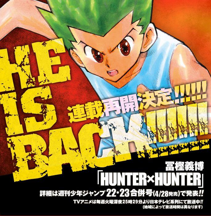 Shueisha & Viz Media announced today that Yoshihiro Togashi will resume his Hunter x Hunter manga in Weekly Shonen Jump in June 2014. It will run simultaneously in English. #osu!