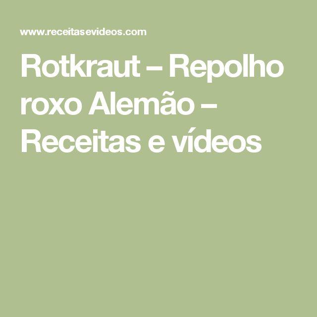Rotkraut – Repolho roxo Alemão – Receitas e vídeos