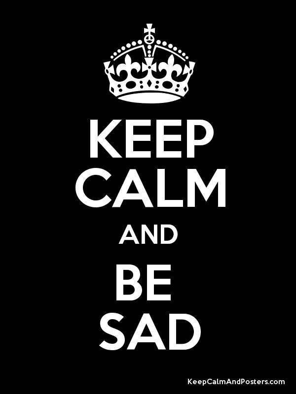 keep calm and be sad - Szukaj w Google