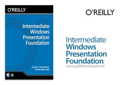[آموزش] دانلود O'Reilly Intermediate Windows Presentation Foundation Training Video - آموزش ویندوز پرزنتیشن فونداس