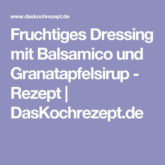 Fruchtiges Dressing mit Balsamico und Granatapfelsirup - Rezept | DasKochrezept.de