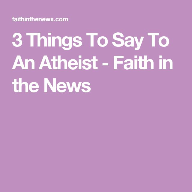 3 Things To Say To An Atheist - Faith in the News