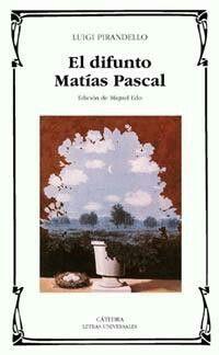 """El difunto Matías Pascal"" / ""Il fu Mattia Pascal"" by Luigi Pirandello."