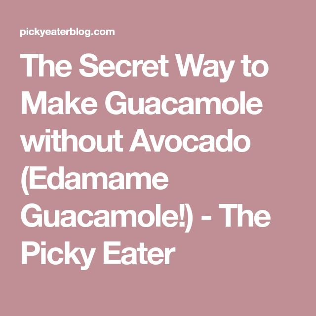 The Secret Way to Make Guacamole without Avocado (Edamame Guacamole!) - The Picky Eater