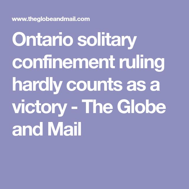 Ontario solitary confinement ruling hardly counts as a victory - The Globe and Mail