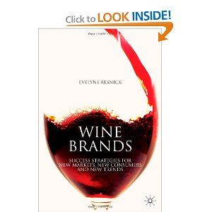 Amazon.com: Wine Brands: Success Strategies for New Markets, New Consumers and New Trends (9780230554030): Evelyne Resnick: Books