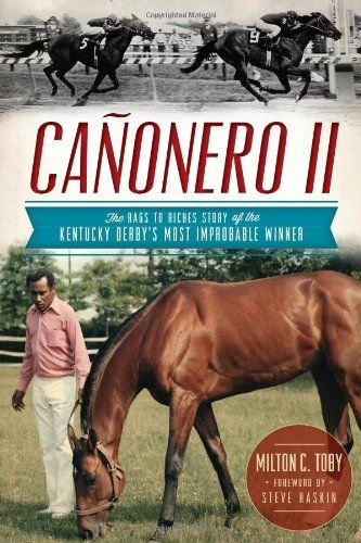 Canonero II: The Rags to Riches Story of the Kentucky Derby's Most Improbable Winner (Sports History) by Milton Toby