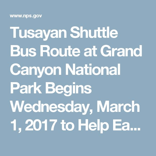 Tusayan Shuttle Bus Route at Grand Canyon National Park Begins Wednesday, March 1, 2017 to Help Ease Spring Break Congestion – Park and Ride; we'll be Your Guide - Grand Canyon National Park (U.S. National Park Service)