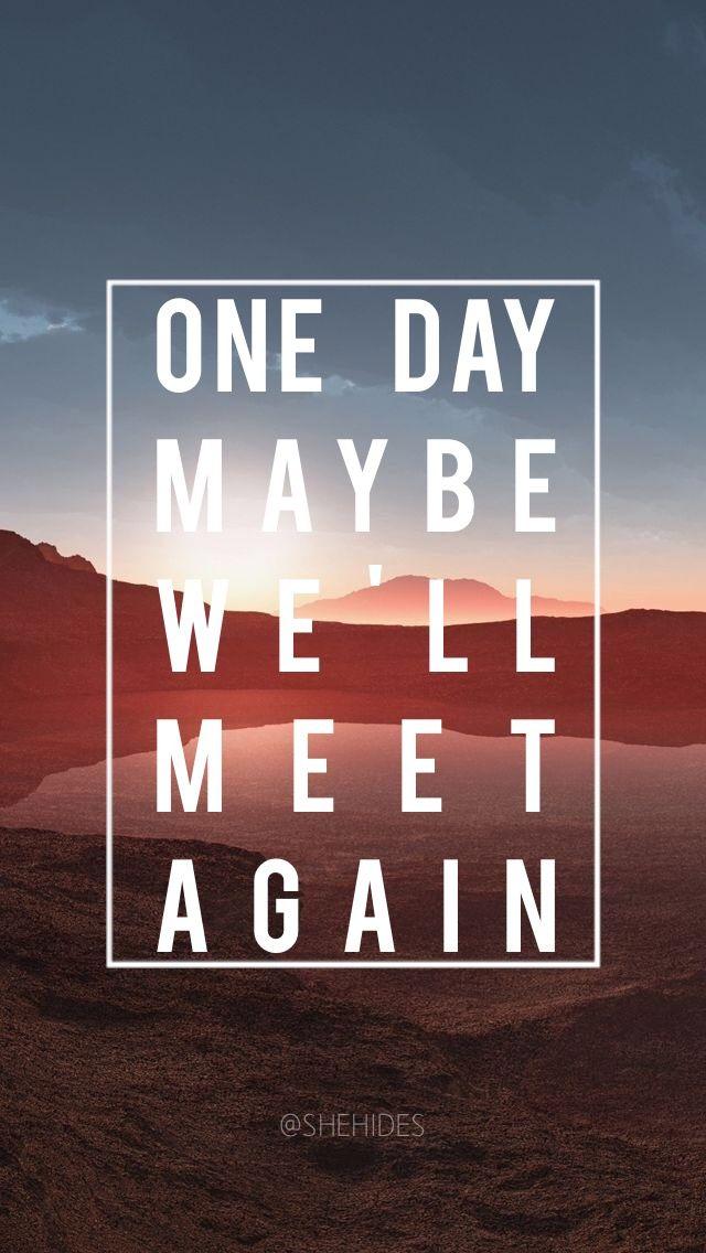 Maybe One Day We Ll Meet Again Lockscreen Wallpaper