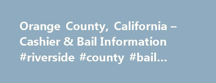 Orange County, California – Cashier & Bail Information #riverside #county #bail #bonds http://honolulu.remmont.com/orange-county-california-cashier-bail-information-riverside-county-bail-bonds/  # Cashier & Bail Information Effective Sunday, March 19, 2017 the Orange County Jails will no longer have jail kiosk machines or on-line services available for bail payments or to make cash deposits to inmate accounts. Inmate Accounts Effective March 19, 2017, cash and money orders can be deposited…