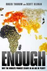 Enough: Why the World's Poorest Starve in an Age of Plenty, By Roger Thurow and Scott Kilman.