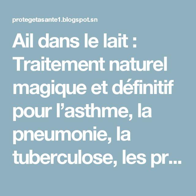 Ail dans le lait : Traitement naturel magique et définitif pour l'asthme, la pneumonie, la tuberculose, les problèmes cardiaques , l'insomnie, l'arthrite, la toux et de nombreuses autres maladies! ( RECETTE) ~ Protège ta santé
