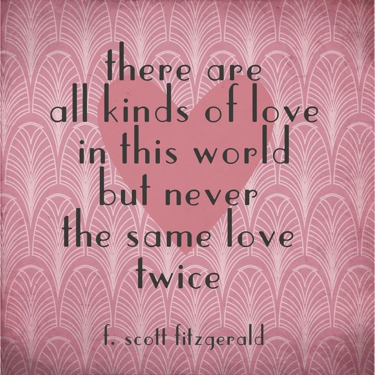 Quotes About Love 1920s : kinds of love in this world but never the same love twice.