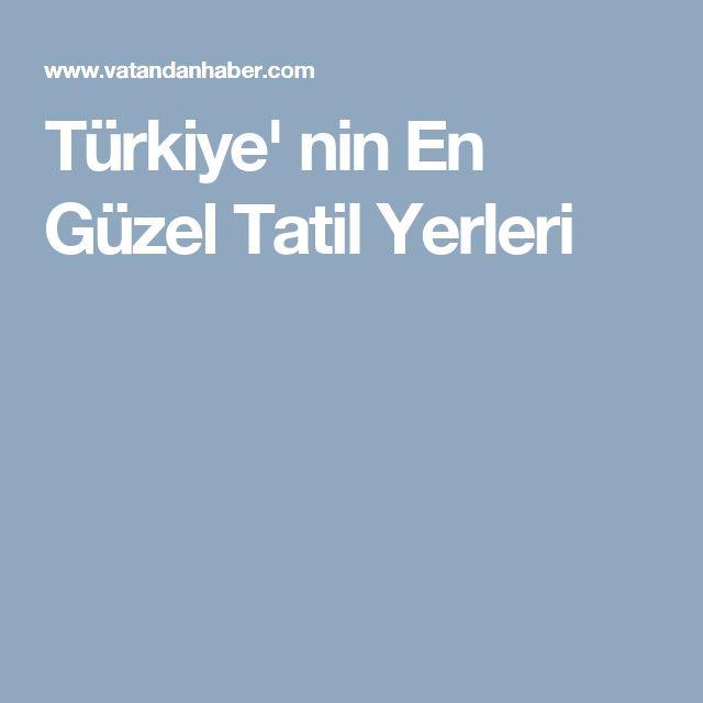 Türkiye' nin En Güzel Tatil Yerleri